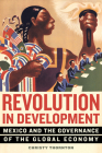 Revolution in Development: Mexico and the Governance of the Global Economy Cover Image