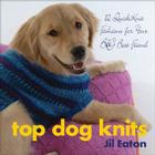 Top Dog Knits: 12 QuickKnit Fashions for Your Big Best Friend Cover Image