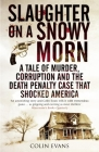 Slaughter on a Snowy Morn: A Tale of Murder, Corruption and the Death Penalty Case That Shocked America Cover Image