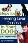 Hope for Healing Liver Disease in Your Dog: The Complete Story Cover Image
