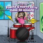 Fuerte y Suave En La Clase de Musica (Loud and Quiet in Music Class) (Opuestos En La Escuela (Opposites at School)) Cover Image