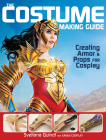 The Costume Making Guide: Creating Armor and Props for Cosplay Cover Image