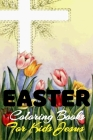 Easter Coloring Book For Kids Jesus: Easter Book For Kids Religious, Incredibles 30 Pages Coloring And Activities Cover Image