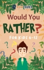 Would You Rather For Kids 6-12: Hilarious Questions Of Wild, Funny & Silly Scenarios To Get Your Kids Thinking! Cover Image