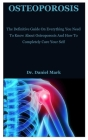 Osteoporosis: The Definitive Guide On Everything You Need To Know About Osteoporosis And How To Completely Cure Your Self Cover Image