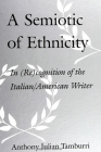 A Semiotic of Ethnicity: In (Re)Cognition of the Italian/American Writer (Suny Series) Cover Image