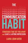 The Communication Habit: Strategies That Set You Apart and Leave a Lasting Impression Cover Image