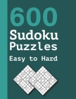 600 Sudoku Puzzles Easy to Hard: Easy to Medium Sudokus Puzzle Book with Solutions Cover Image
