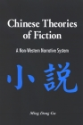 Chinese Theories of Fiction: A Non-Western Narrative System (SUNY Series in Chinese Philosophy and Culture) Cover Image