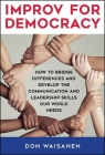 Improv for Democracy: How to Bridge Differences and Develop the Communication and Leadership Skills Our World Needs Cover Image
