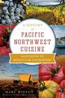 A History of Pacific Northwest Cuisine: Mastodons to Molecular Gastronomy (American Palate) Cover Image