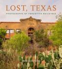 Lost, Texas: Photographs of Forgotten Buildings (Clayton Wheat Williams Texas Life #17) Cover Image