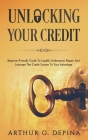 Unlocking Your Credit: Beginner-Friendly Guide To Legally Understand, Repair, And Leverage The Credit System To Your Advantage Cover Image