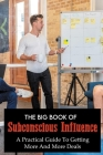 The Big Book Of Subconscious Influence: A Practical Guide To Getting More And More Deals: Books On Persuasion 2019 Cover Image