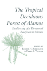 The Tropical Deciduous Forest of Alamos: Biodiversity of a Threatened Ecosystem in Mexico Cover Image