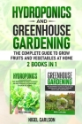 Hydroponics and Greenhouse Gardening: 2 books in 1 - The Complete Guide to Grow Fruits and Vegetables at Home Cover Image