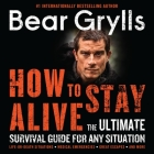 How to Stay Alive Lib/E: The Ultimate Survival Guide for Any Situation Cover Image
