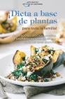 ¡Dieta a base de plantas para toda la familia!: Preparaciones sabrosas, sencillas y saludables para compartir con todos tus seres queridos Plant Based Cover Image