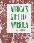 Africa's Gift to America: The Afro-American in the Making and Saving of the United States Cover Image