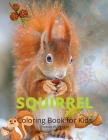 Squirrel Coloring Book for Kids: Funny Squirrel Activity Coloring Pages for Boys, Girls and Kids Ages 4 and Up Amazing Gift for Animal Lover Preschool Cover Image