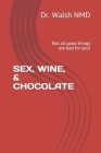 Sex, Wine, & Chocolate: Not all good things are bad for you! Cover Image