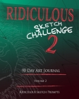 Ridiculous Sketch Challenge 2 - 90 Day Blank Sketch Prompt Art Journal Cover Image
