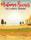 Autumn Scenes Coloring Book: Best Coloring Book Featuring Charming Autumn Scenes, Relaxing Country Landscapes and Cute Farm Animals and More! Cover Image