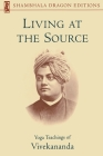 Living at the Source: Yoga Teachings of Vivekananda Cover Image