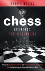 Chess Openings for Beginners: Find the Most Important Openings and How to Counter-attack the Opponent Ones Develop Correctly Your Pieces and Predict Cover Image