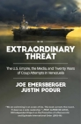 Extraordinary Threat: The U.S. Empire, the Media, and Twenty Years of Coup Attempts in Venezuela Cover Image