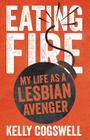 Eating Fire: My Life as a Lesbian Avenger Cover Image