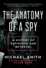 The Anatomy of a Spy: A History of Espionage and Betrayal Cover Image