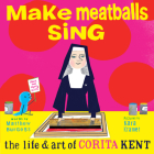 Make Meatballs Sing: The Life and Art of Corita Kent Cover Image