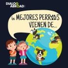 Los mejores perros vienen de...: Una búsqueda global para encontrar a la raza de perro perfecta Cover Image