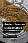 Ancient Iranian Numismatics: In Memory of David Sellwood Cover Image