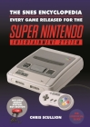 The Snes Encyclopedia: Every Game Released for the Super Nintendo Entertainment System Cover Image