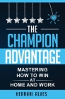 The Champion Advantage - Mastering How To WIN at Home and Work Cover Image