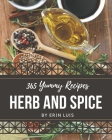 365 Yummy Herb and Spice Recipes: A Yummy Herb and Spice Cookbook You Will Love Cover Image