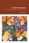 L'ultima favola: Con 33 opere pittoriche di Ennio Toniolo Cover Image