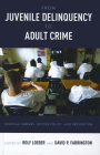 From Juvenile Delinquency to Adult Crime: Criminal Careers, Justice Policy, and Prevention Cover Image