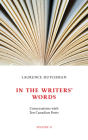 In the Writers' Words: Conversations with Twelve Canadian Poets, Volume II (Essential Essays) Cover Image