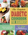 The Complete Diabetic Cookbook for Beginners: Delicious and Healthy Low-carb Recipes with 21-Day Meal Plan for Type 2 Diabetes People Cover Image