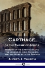 Carthage or the Empire of Africa: History of the Carthaginians; the Legend of Dido, Hannibal, and the Wars with the Romans Cover Image