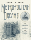 Metropolitan Dreams: The Scandalous Rise and Stunning Fall of a Minneapolis Masterpiece Cover Image