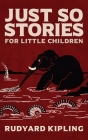 Just So Stories: The Original 1902 Edition With Illustrations by Rudyard Kipling Cover Image