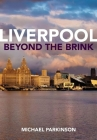 Liverpool Beyond the Brink: The Remaking of a Post Imperial City Cover Image