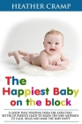 The Happiest Baby on the Block: A guide that starting from the expecting better of parents leads to know the new methods to calm, relax and make the b Cover Image