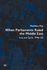 When Parliaments Ruled the Middle East: Iraq and Syria, 1946-63 Cover Image