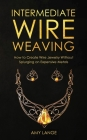 Intermediate Wire Weaving: How to Make Wire Jewelry Without Splurging on Expensive Metals Cover Image