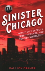 Sinister Chicago: Windy City Secrets, Urban Legends, and Sordid Characters Cover Image
